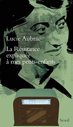 La résistance expliquée à mes petits-enfants (EXPLIQUE A...) par Lucie Aubrac
