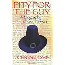 Pity for The Guy: A Biography of Guy Fawkes by John Paul Davis (2010-11-01)