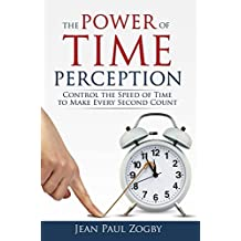 The Power of Time Perception: Control the Speed of Time to Slow Down Aging, Live a Long Life, and Make Every Second Count (English Edition)