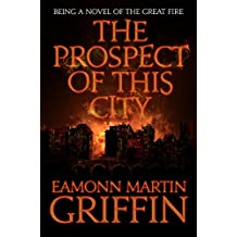 The Prospect of This City: Being a novel of the Great Fire