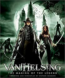 Van Helsing: The Making Of The Legend (Newmarket Pictorial Moviebooks) by Steven Sommers (2004-05-19)