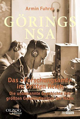 Görings NSA: Das »Forschungsamt« im Dritten Reich. Die unbekannte Geschichte des größten Geheimdienstes der Nazis