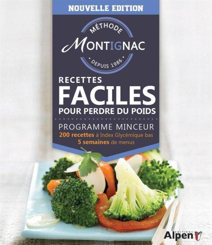 Recettes faciles pour perdre du poids : 200 recettes à index glycémique bas 4 semaines de menus de Michel Montignac (16 octobre 2014) Broché