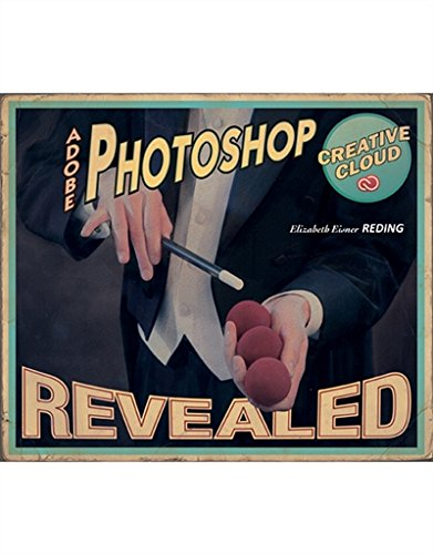 Adobe® Photoshop® Creative Cloud Revealed (Stay Current with Adobe Creative Cloud)