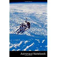 Astronaut Notebook: Astronaut Outer Spaced Themed Gift Astronaut Notebook / Journal / Diary / Composition Book / Daily Planner - 6 x 9 inches (15,24 x ... finish. For Kids, Boys, Girls and Adults.