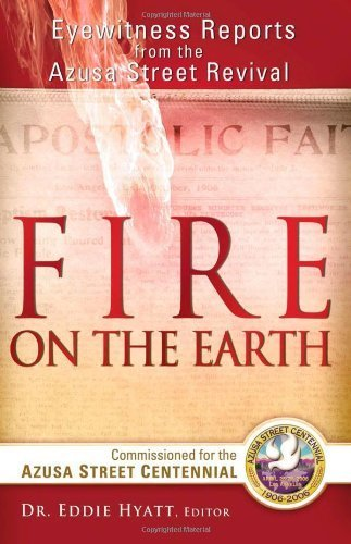 fire-on-the-earth-eyewitness-reports-from-the-azusa-street-revival-by-eddie-hyatt-2006-04-21