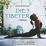 Die 5 Tibeter (+ 1 Bonus): Wunderbare Musik zur Begleitung, zum Entspannen und Wohlfühlen - Gomer Edwin Evans