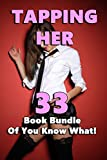 Tapping Her (33 Book Bundle of You Know What!)