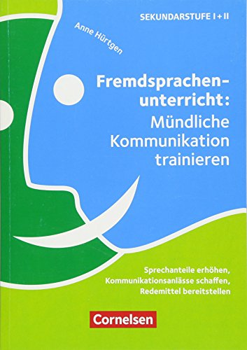 Fremdsprachenunterricht: Mündliche Kommunikation trainieren: Sprechanteile erhöhen, Kommunikationsanlässe schaffen, Redemittel bereitstellen. Buch