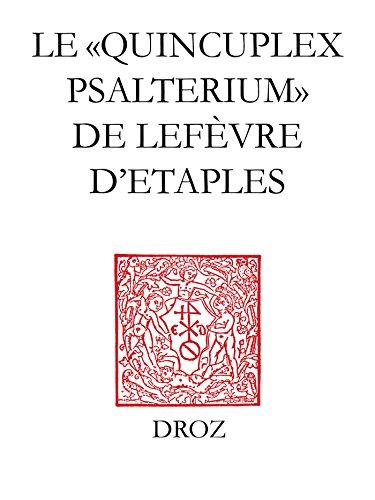 Le Quincuplex Psalterium de Lefèvre d\'Etaples: Un guide de lecture (Travaux d\'Humanisme et Renaissance) (French Edition)