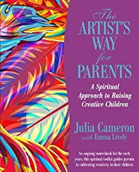 The Artist's Way for Parents: A Spiritual Approach to Raising Creative Children
