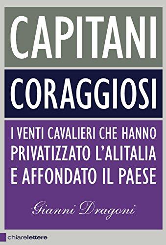 capitani-coraggiosi-i-venti-cavalieri-che-hanno-privatizzato-lalitalia-e-affondato-il-paese-italian-