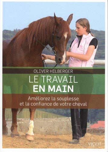 Le travail en main : Améliorez la souplesse et la confiance de votre cheval par Oliver Hilberger