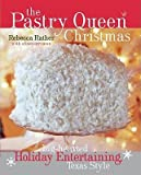 [( The Pastry Queen Christmas: Big-Hearted Holiday Entertaining, Texas Style - By Rather, Rebecca ( Author ) Hardcover Oct - 2007)] Hardcover