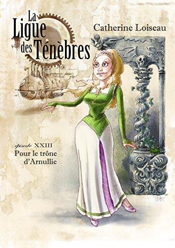 Pour le trône d'Arnullie (La Ligue des ténèbres t. 23) par Catherine Loiseau