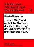 «Dritter Weg» und rechtliche Grenzen der Flexibilisierung des Arbeitsrechts der katholischen Kirche (Schriften zum Arbeitsrecht und Wirtschaftsrecht)
