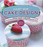 Cake design. Semplici consigli passo passo per decorare torte, biscotti, cupcakes e molto altro. Ediz. illustrata