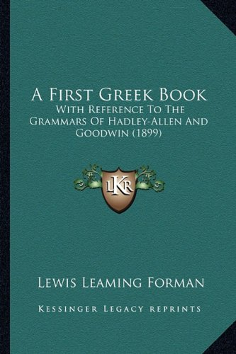 A First Greek Book: With Reference to the Grammars of Hadley-Allen and Goodwin (1899)
