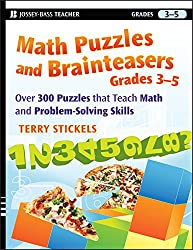 Math Puzzles and Brainteasers, Grades 3-5: Over 300 Puzzles That Teach Math and Problem Solving Skills: Over 300 Reproducible Puzzles That Teach Math and Problem Solving
