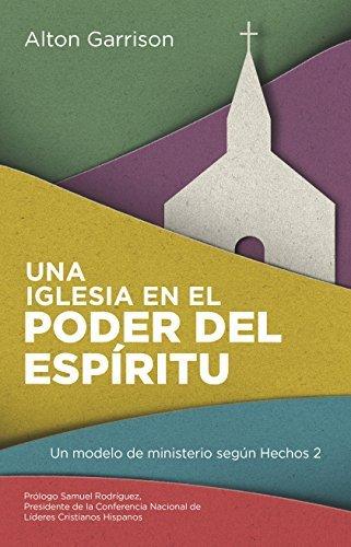 Una iglesia en el poder del Esp?-ritu: Un modelo de ministerio seg?on Hechos 2 (Spanish Edition) by Alton Garrison (2015-11-10)