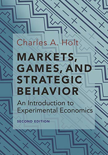 Markets, Games, and Strategic Behavior: An Introduction to Experimental Economics (Second Edition)