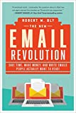 The New Email Revolution: Save Time, Make Money, and Write Emails People Actually Want to Read!