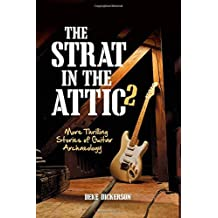 The Strat in the Attic 2: More Thrilling Stories of Guitar Archaeology by Deke Dickerson (2014-12-18)