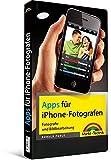 Apps für iPhone-Fotografen - Fotografie und Bildbearbeitung (Macintosh Bücher)