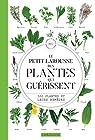 Le petit Larousse des plantes qui guérissent par Debuigne