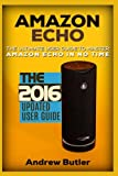 Amazon Echo: The Ultimate User Guide to Master Amazon Echo In No Time (Amazon Echo 2016,user manual,web services,by amazon,Free books,Free Movie,Alexa ... 4 (Amazon Prime, smart devices, internet)