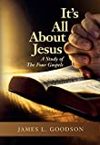 It's All About Jesus: A Study of The Four Gospels