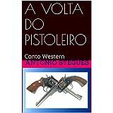 A VOLTA DO PISTOLEIRO: Conto Western (Portuguese Edition)