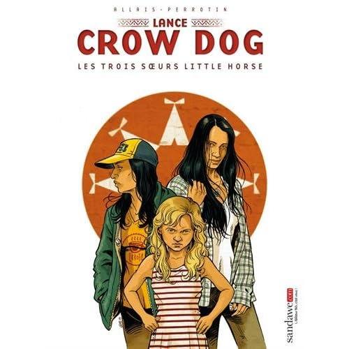 Lance Crow Dog T07: Les trois soeurs Little horse