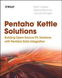 Pentaho Kettle Solutions: Building Open Source ETL Solutions with Pentaho Data Integration de [Casters, Matt, Bouman, Roland, van Dongen, Jos]