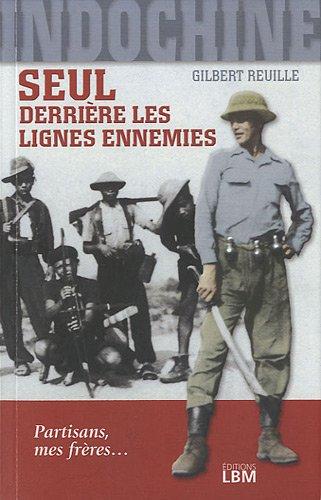 Indochine, seul derrière les lignes ennemies : Partisans mes frères...