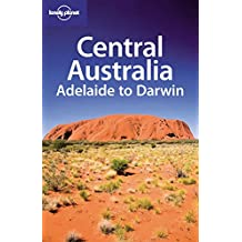 Central Australia: Adelaide to Darwin (Lonely Planet Travel Guides)