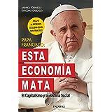 Papa Francisco: Esta economía mata. El Capitalismo y la Justicia Social (Mundo y cristianismo)