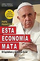 Papa Francisco: Esta Economia Mata Tornielli, Andrea / Galeazzi, Giacomo Palabra, Ediciones