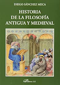 Historia de la filosofia antigua y medieval par  Diego Sánchez Meca