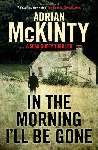 Portada del libro By Adrian McKinty - In the Morning I'll be Gone: Sean Duffy 3: Detective Sean Duffy 03 (Detective Sean Duffy 3)