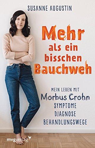 Mehr als ein bisschen Bauchweh: Mein Leben mit Morbus Crohn - Symptome, Diagnose, Behandlungswege