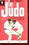 le judo tous les exercices tous les mouvements tous les secrets de la ceinture blanche aux ceintures noires