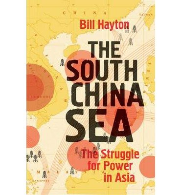 [(The South China Sea: The Struggle for Power in Asia)] [ By (author) Bill Hayton ] [October, 2014]
