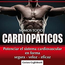 Somos Todos Cardiopáticos: Potenciar El Sistem Cardiovascular por Gustavo Guglielmotti epub