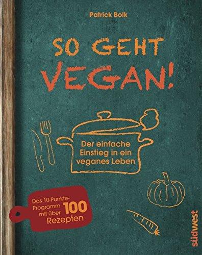 Image of So geht vegan!: Der einfache Einstieg in ein veganes Leben - Das 10-Punkte-Programm mit über 100 Rezepten