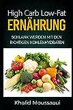 High Carb Low-Fat Ernährung (Schlank werden mit den richtigen Kohlenhydraten): Inklusive Ernährungsplan und Rezepten zum Abnehmen