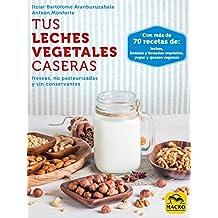Tus Leches Vegetales Caseras: frescas, no pasteurizadas y sin conservantes