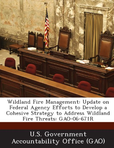 Wildland Fire Management: Update on Federal Agency Efforts to Develop a Cohesive Strategy to Address Wildland Fire Threats: GAO-06-671R