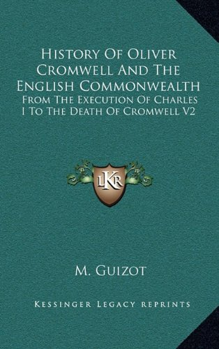 History of Oliver Cromwell and the English Commonwealth: From the Execution of Charles I to the Death of Cromwell V2 par M Francois Guizot
