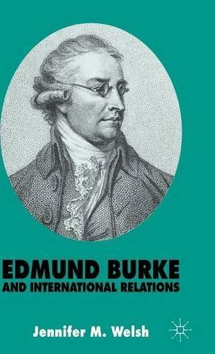 Edmund Burke and International Relations: The Commonwealth of Europe and the Crusade against the French Revolution (St Antony's) by J. Welsh (1995-01-18)